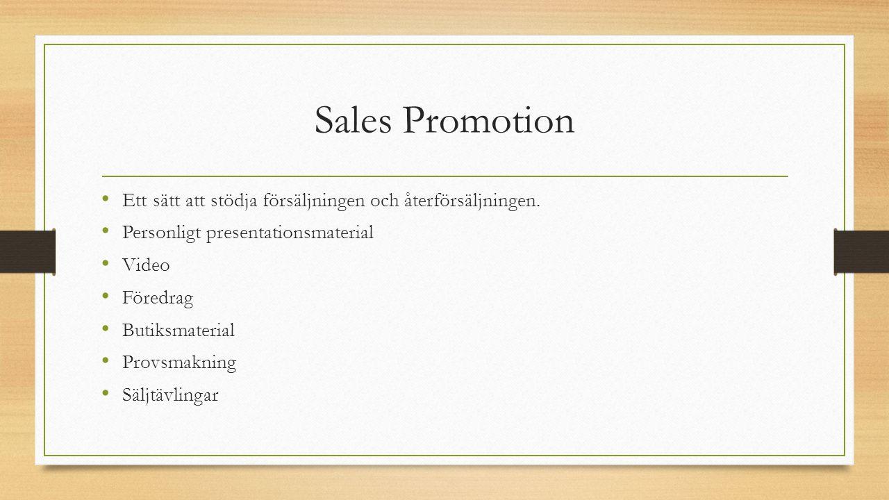 Sales Promotion Ett sätt att stödja försäljningen och återförsäljningen. Personligt presentationsmaterial Video Föredrag Butiksmaterial Provsmakning S