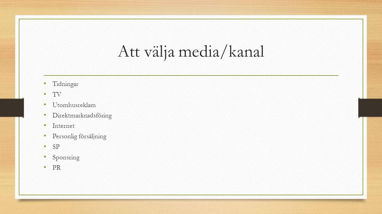 Att välja media/kanal Tidningar TV Utomhusreklam Direktmarknadsföring Internet Personlig försäljning SP Sponsring PR