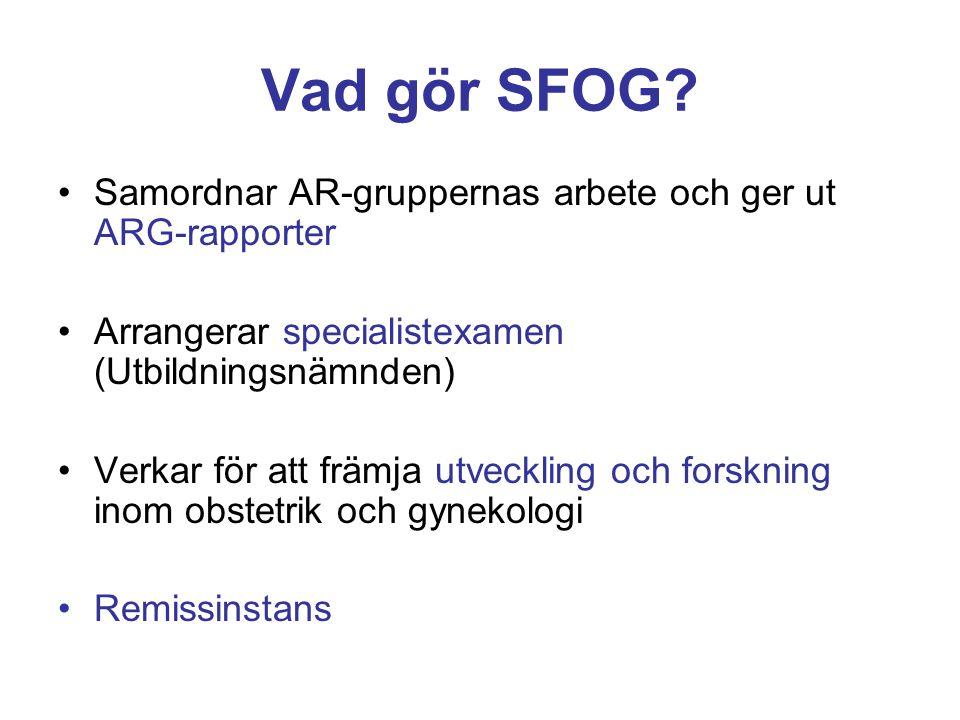 Vad gör SFOG? Samordnar AR-gruppernas arbete och ger ut ARG-rapporter Arrangerar specialistexamen (Utbildningsnämnden) Verkar för att främja utvecklin