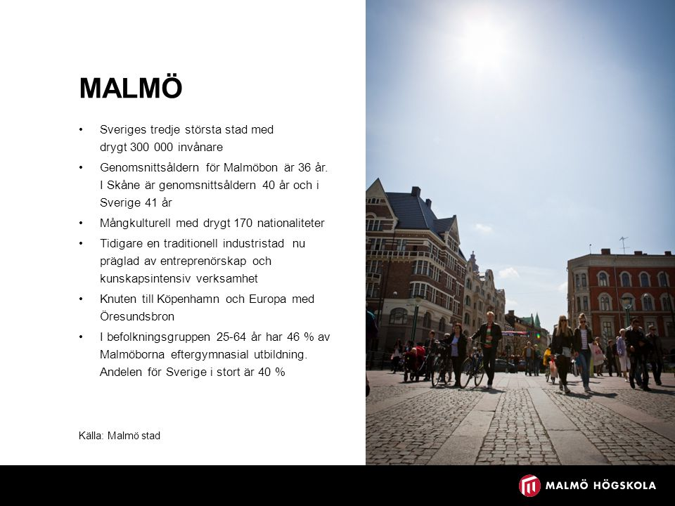 MALMÖ Sveriges tredje största stad med drygt 300 000 invånare Genomsnittsåldern för Malmöbon är 36 år. I Skåne är genomsnittsåldern 40 år och i Sverig