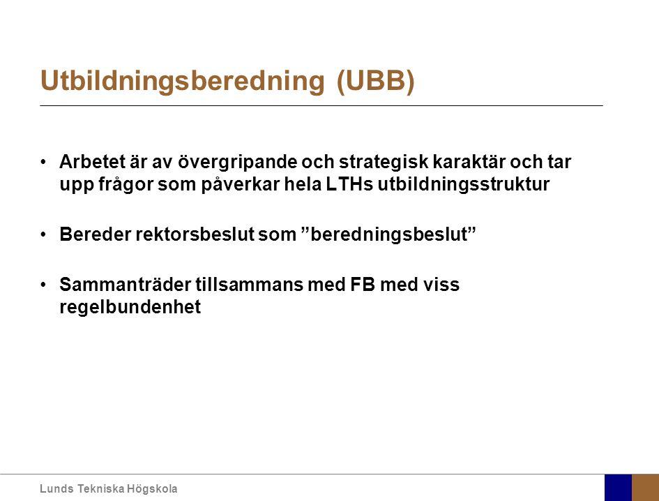 Lunds Tekniska Högskola Utbildningsberedning (UBB) Arbetet är av övergripande och strategisk karaktär och tar upp frågor som påverkar hela LTHs utbildningsstruktur Bereder rektorsbeslut som beredningsbeslut Sammanträder tillsammans med FB med viss regelbundenhet