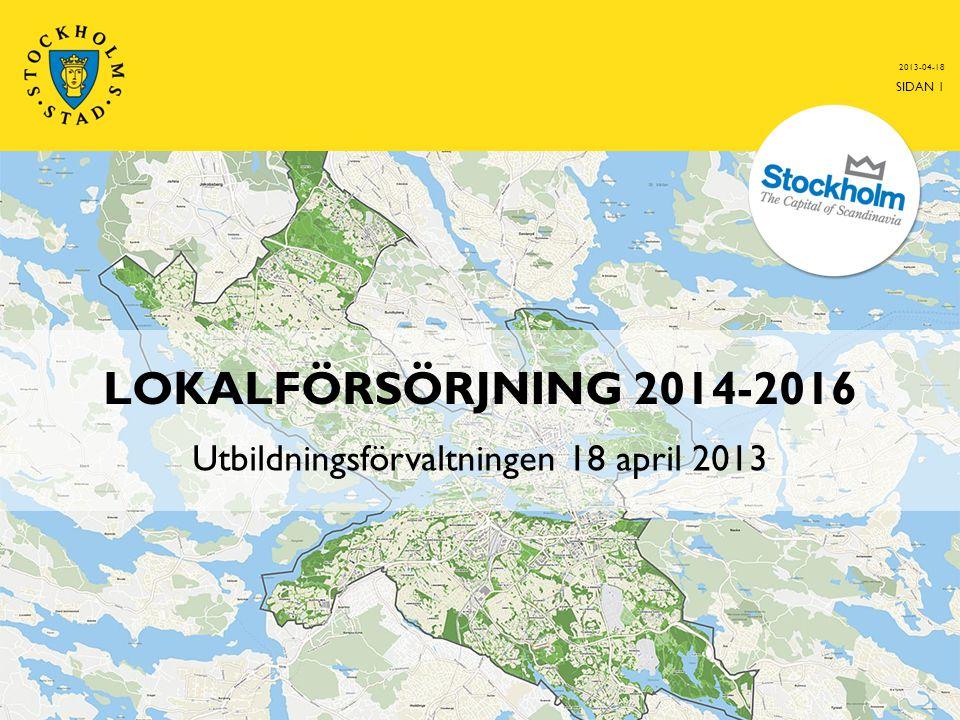 LOKALFÖRSÖRJNING 2014-2016 Utbildningsförvaltningen 18 april 2013 2013-04-18 SIDAN 1
