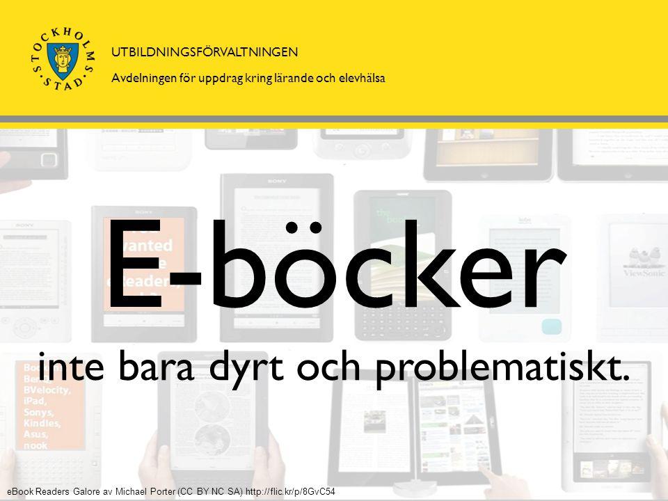 UTBILDNINGSFÖRVALTNINGEN Avdelningen för uppdrag kring lärande och elevhälsa E-böcker inte bara dyrt och problematiskt.