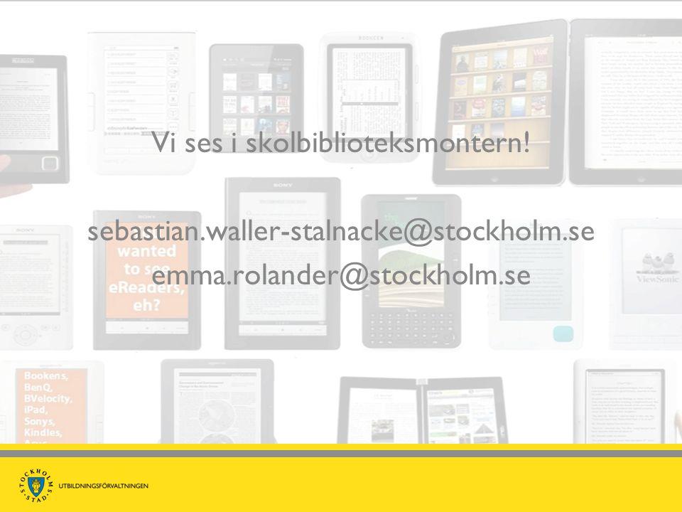 Vi ses i skolbiblioteksmontern! sebastian.waller-stalnacke@stockholm.se emma.rolander@stockholm.se