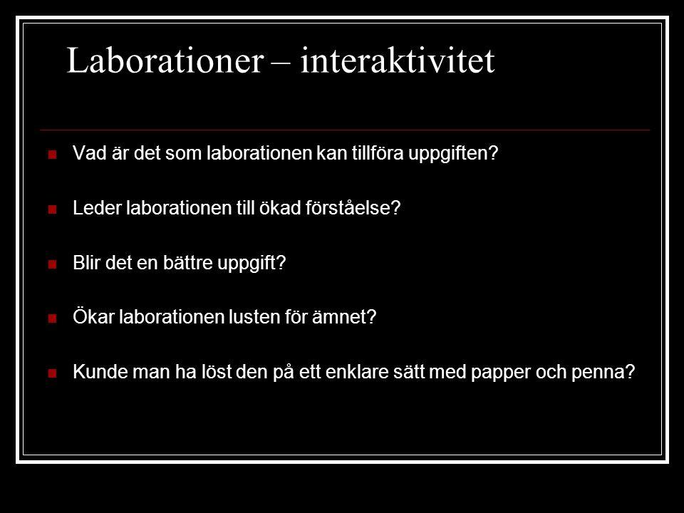 Laborationer – interaktivitet Vad är det som laborationen kan tillföra uppgiften.