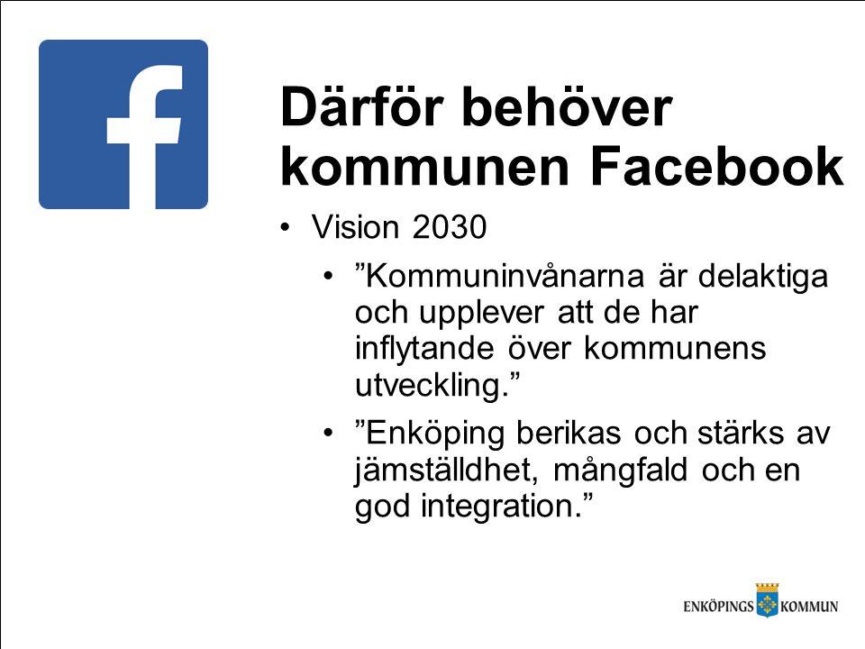Därför behöver kommunen Facebook Vision 2030 Kommuninvånarna är delaktiga och upplever att de har inflytande över kommunens utveckling. Enköping berikas och stärks av jämställdhet, mångfald och en god integration.