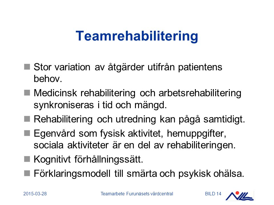 2015-03-28Teamarbete Furunäsets vårdcentralBILD 14 Teamrehabilitering Stor variation av åtgärder utifrån patientens behov. Medicinsk rehabilitering oc