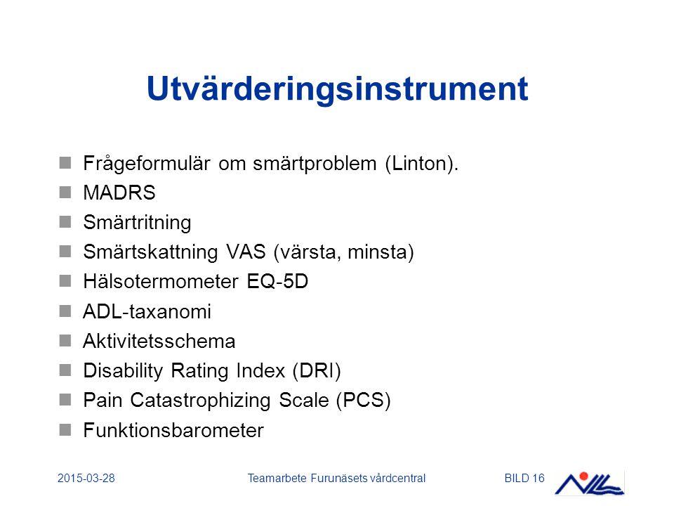 2015-03-28Teamarbete Furunäsets vårdcentralBILD 16 Utvärderingsinstrument Frågeformulär om smärtproblem (Linton). MADRS Smärtritning Smärtskattning VA