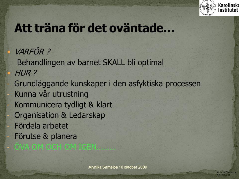 Kunna utrustningen Veta vad Du ska göra Utnyttja teamet Annika Samsioe 10 oktober 2009 Annika Samsioe 2010 10 28