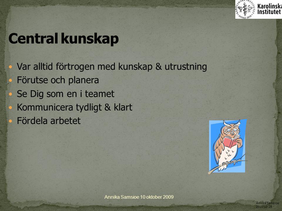Annika Samsioe 10 oktober 2009 Börja med fria luftvägar och bedöm barnets andning, färg och tonus Stimulera sensoriskt.