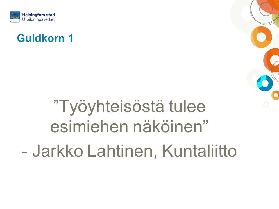 """Guldkorn 1 """"Työyhteisöstä tulee esimiehen näköinen"""" - Jarkko Lahtinen, Kuntaliitto"""