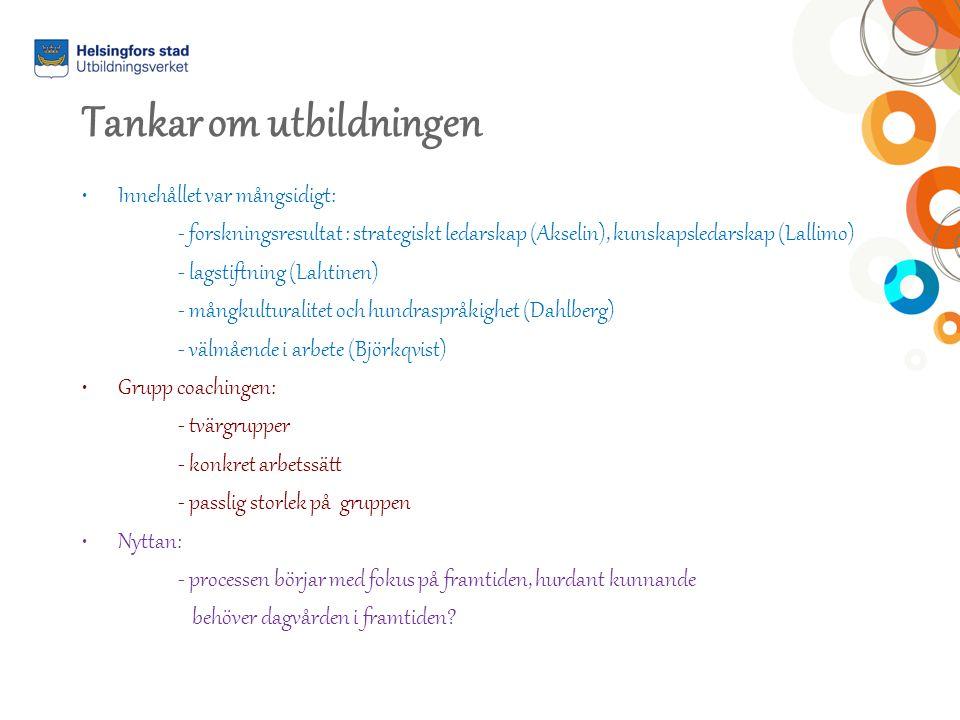 Tankar om utbildningen Innehållet var mångsidigt: - forskningsresultat : strategiskt ledarskap (Akselin), kunskapsledarskap (Lallimo) - lagstiftning (