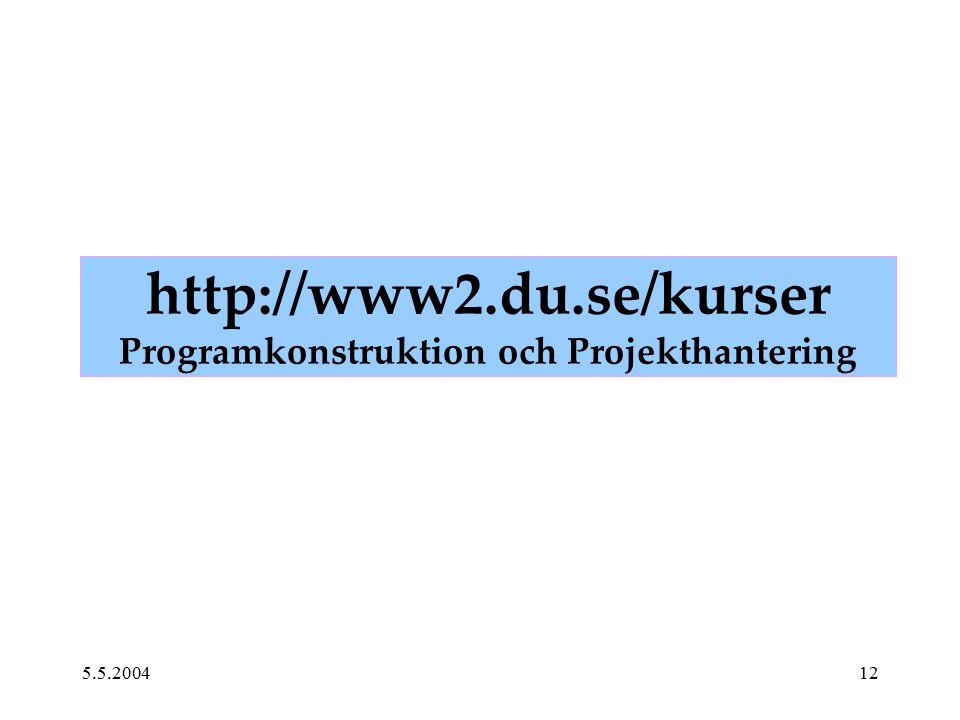 5.5.200412 http://www2.du.se/kurser Programkonstruktion och Projekthantering