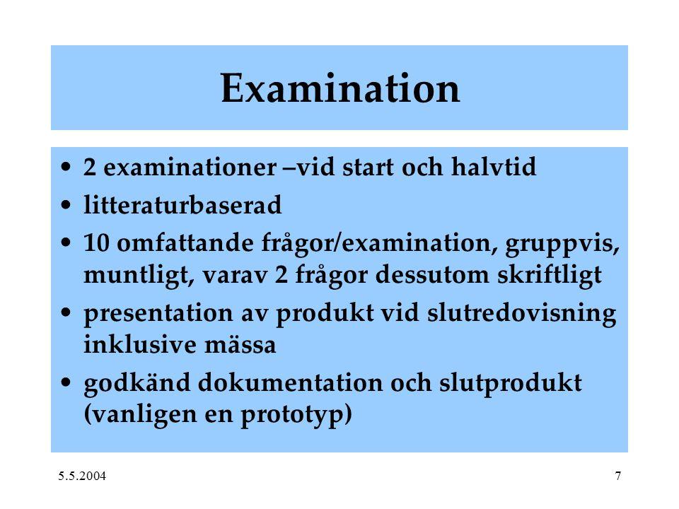 5.5.20047 Examination 2 examinationer –vid start och halvtid litteraturbaserad 10 omfattande frågor/examination, gruppvis, muntligt, varav 2 frågor de