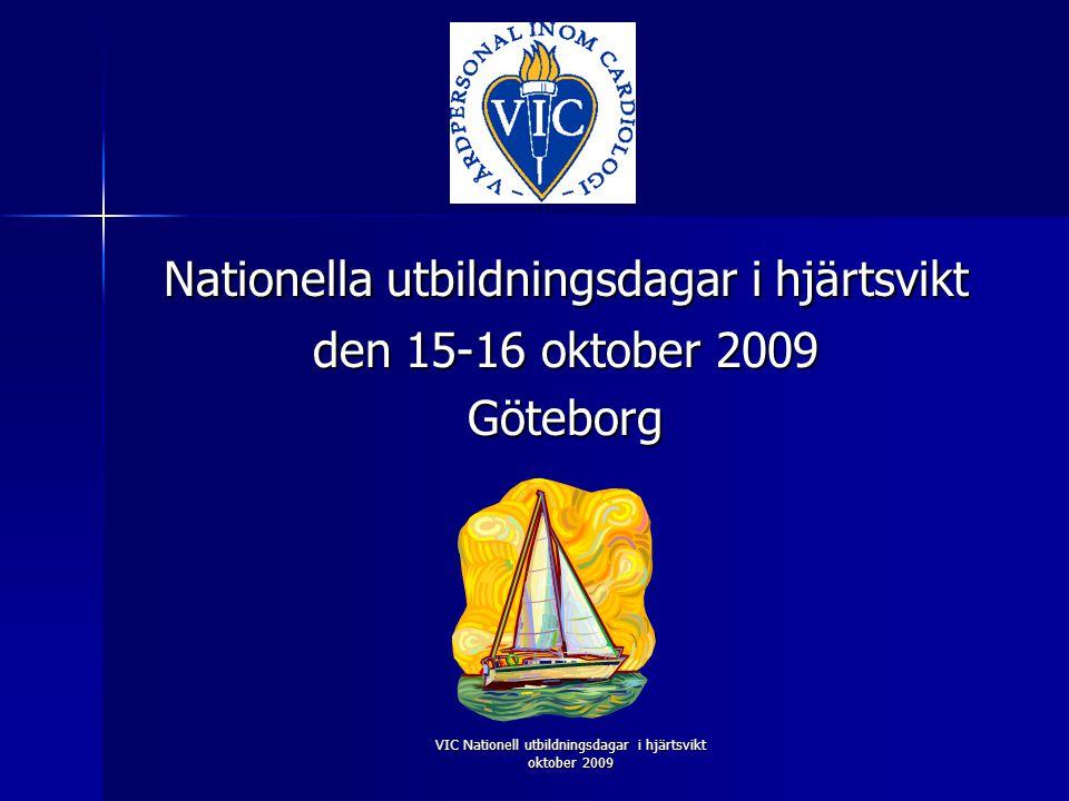 VIC Nationell utbildningsdagar i hjärtsvikt oktober 2009 Nationella utbildningsdagar i hjärtsvikt den 15-16 oktober 2009 Göteborg
