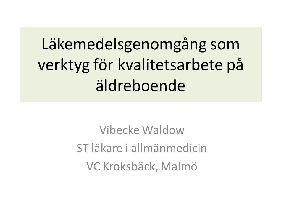 Läkemedelsgenomgång som verktyg för kvalitetsarbete på äldreboende Vibecke Waldow ST läkare i allmänmedicin VC Kroksbäck, Malmö