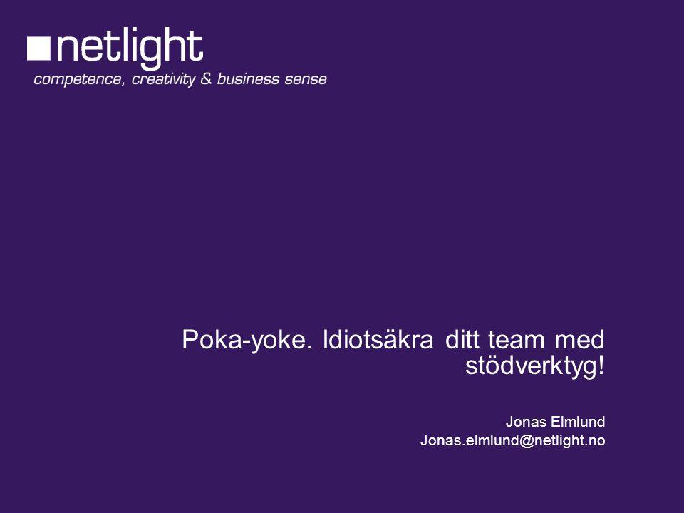 Poka-yoke. Idiotsäkra ditt team med stödverktyg! Jonas Elmlund Jonas.elmlund@netlight.no