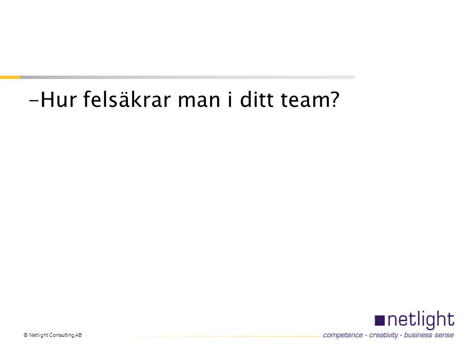 -Hur felsäkrar man i ditt team?