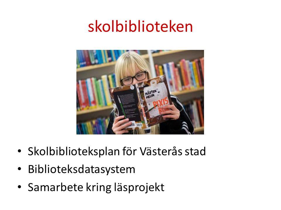 skolbiblioteken Skolbiblioteksplan för Västerås stad Biblioteksdatasystem Samarbete kring läsprojekt