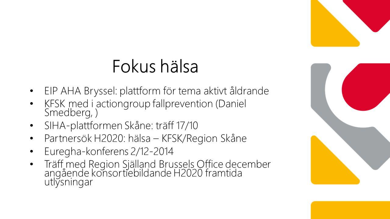EIP AHA Bryssel: plattform för tema aktivt åldrande KFSK med i actiongroup fallprevention (Daniel Smedberg, ) SIHA-plattformen Skåne: träff 17/10 Partnersök H2020: hälsa – KFSK/Region Skåne Euregha-konferens 2/12-2014 Träff med Region Själland Brussels Office december angående konsortiebildande H2020 framtida utlysningar Fokus hälsa