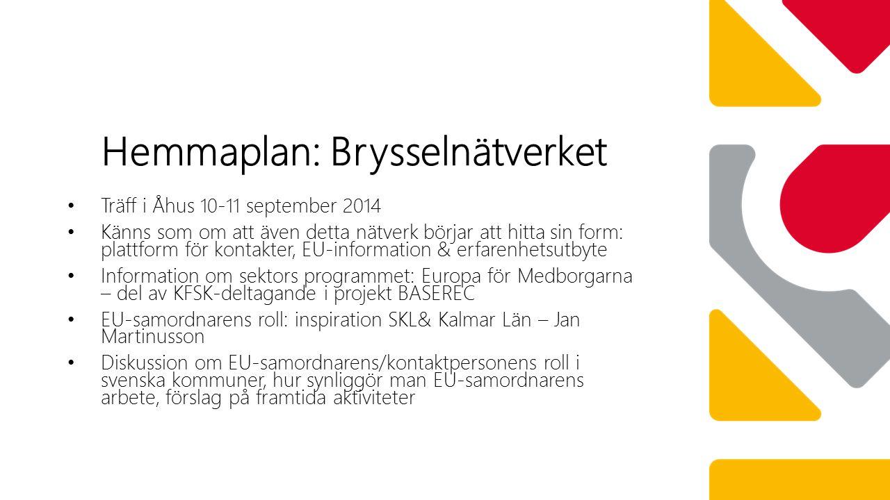 Träff i Åhus 10-11 september 2014 Känns som om att även detta nätverk börjar att hitta sin form: plattform för kontakter, EU-information & erfarenhetsutbyte Information om sektors programmet: Europa för Medborgarna – del av KFSK-deltagande i projekt BASEREC EU-samordnarens roll: inspiration SKL& Kalmar Län – Jan Martinusson Diskussion om EU-samordnarens/kontaktpersonens roll i svenska kommuner, hur synliggör man EU-samordnarens arbete, förslag på framtida aktiviteter Hemmaplan: Brysselnätverket
