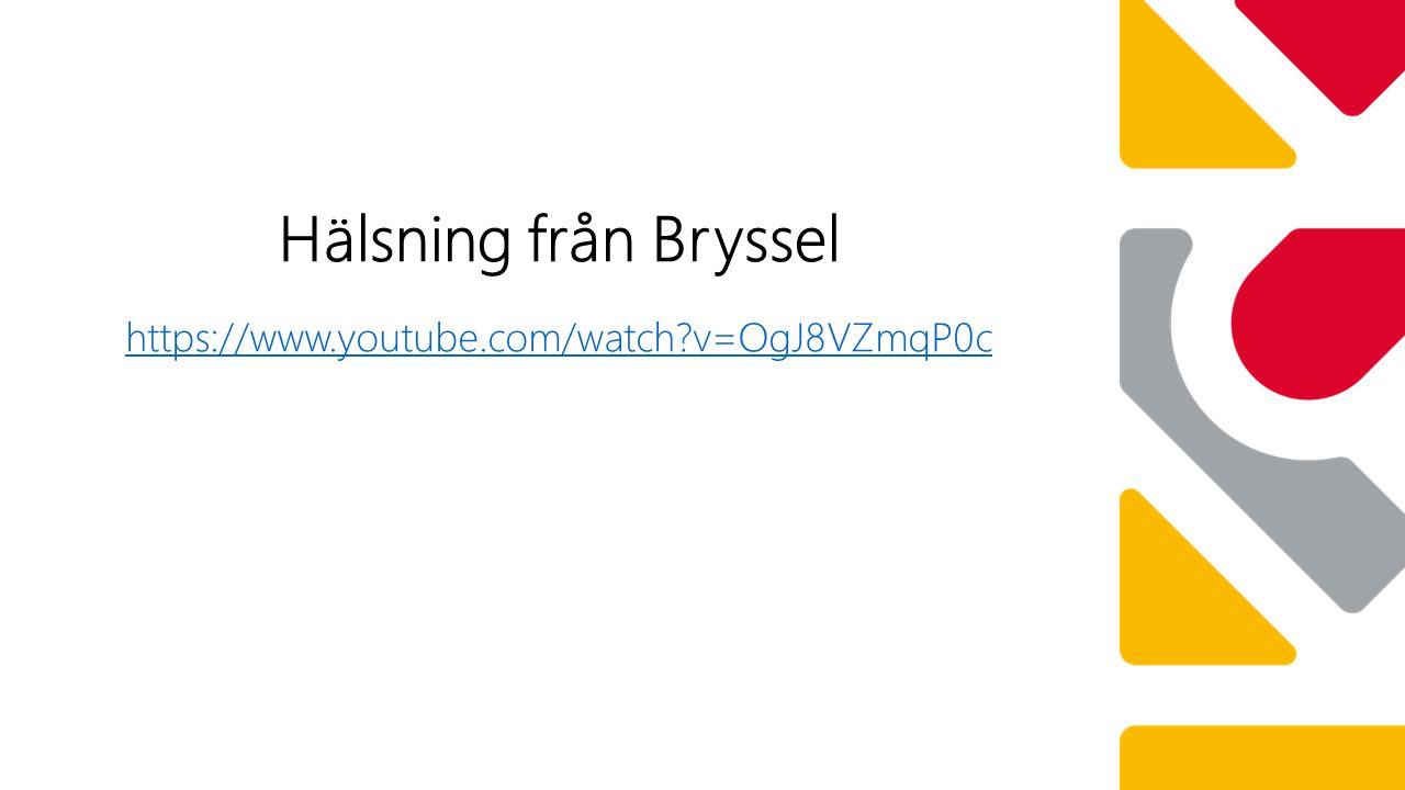 https://www.youtube.com/watch v=OgJ8VZmqP0c Hälsning från Bryssel