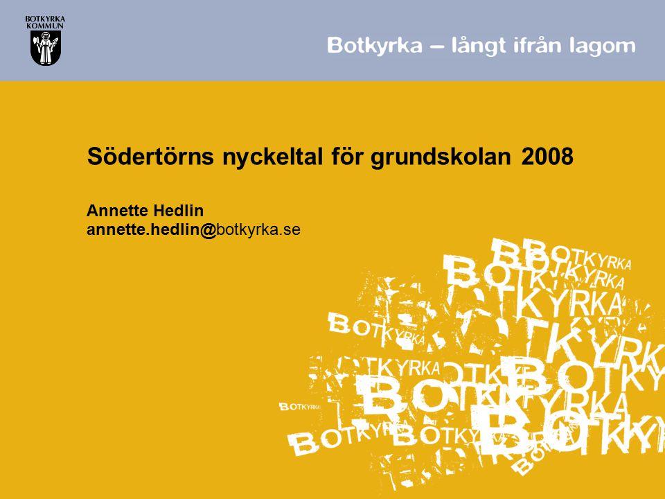 Södertörns nyckeltal för grundskolan 2008 Annette Hedlin annette.hedlin@botkyrka.se