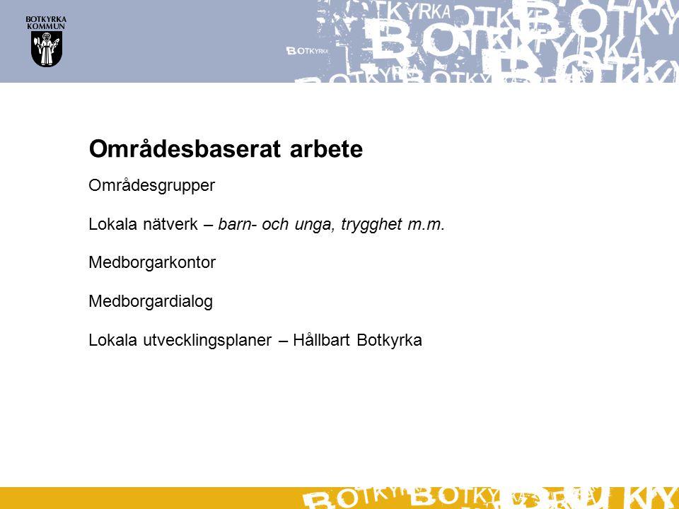 Områdesbaserat arbete Områdesgrupper Lokala nätverk – barn- och unga, trygghet m.m.