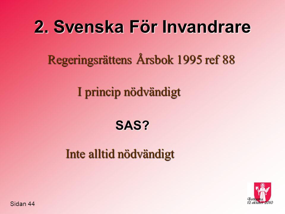 2. Svenska För Invandrare Regeringsrättens Årsbok 1995 ref 88 SAS? Inte alltid nödvändigt I princip nödvändigt Sidan 44