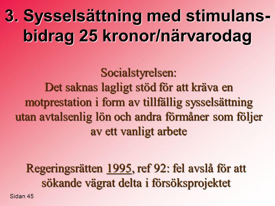 3. Sysselsättning med stimulans- bidrag 25 kronor/närvarodag Socialstyrelsen: Det saknas lagligt stöd för att kräva en motprestation i form av tillfäl