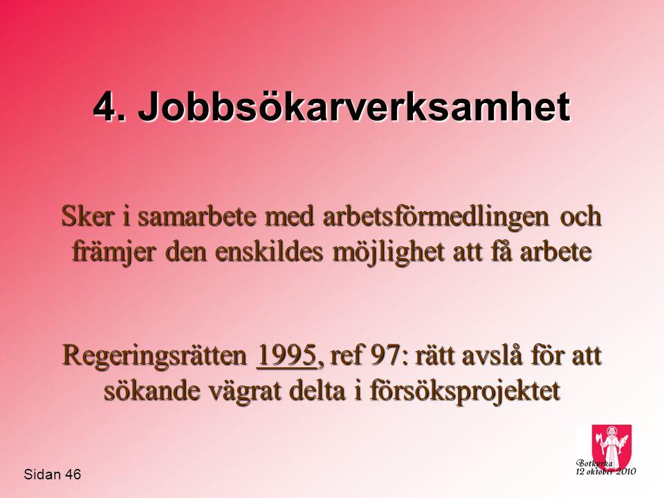 4. Jobbsökarverksamhet Sker i samarbete med arbetsförmedlingen och främjer den enskildes möjlighet att få arbete Regeringsrätten 1995, ref 97: rätt av