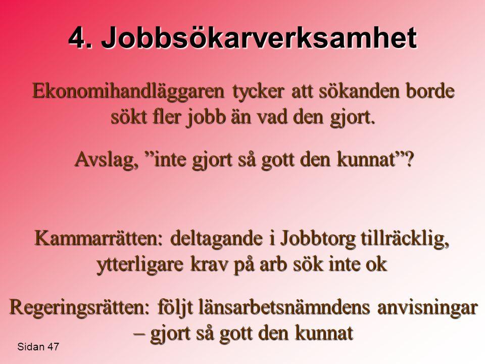 4. Jobbsökarverksamhet Ekonomihandläggaren tycker att sökanden borde sökt fler jobb än vad den gjort. Kammarrätten: deltagande i Jobbtorg tillräcklig,