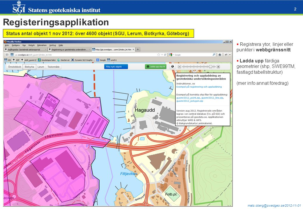 mats.oberg@swedgeo.se/2012-11-01 2 Registeringsapplikation Status antal objekt 1 nov 2012: över 4600 objekt (SGU, Lerum, Botkyrka, Göteborg)  Registr