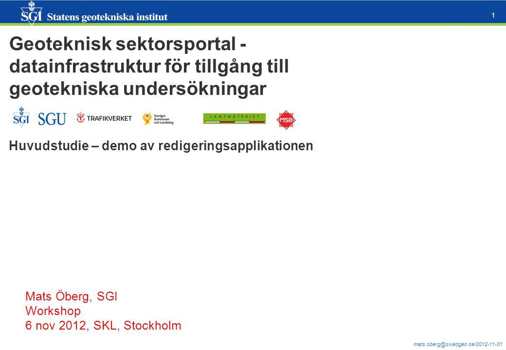 mats.oberg@swedgeo.se/2012-11-01 1 Geoteknisk sektorsportal - datainfrastruktur för tillgång till geotekniska undersökningar Huvudstudie – demo av red
