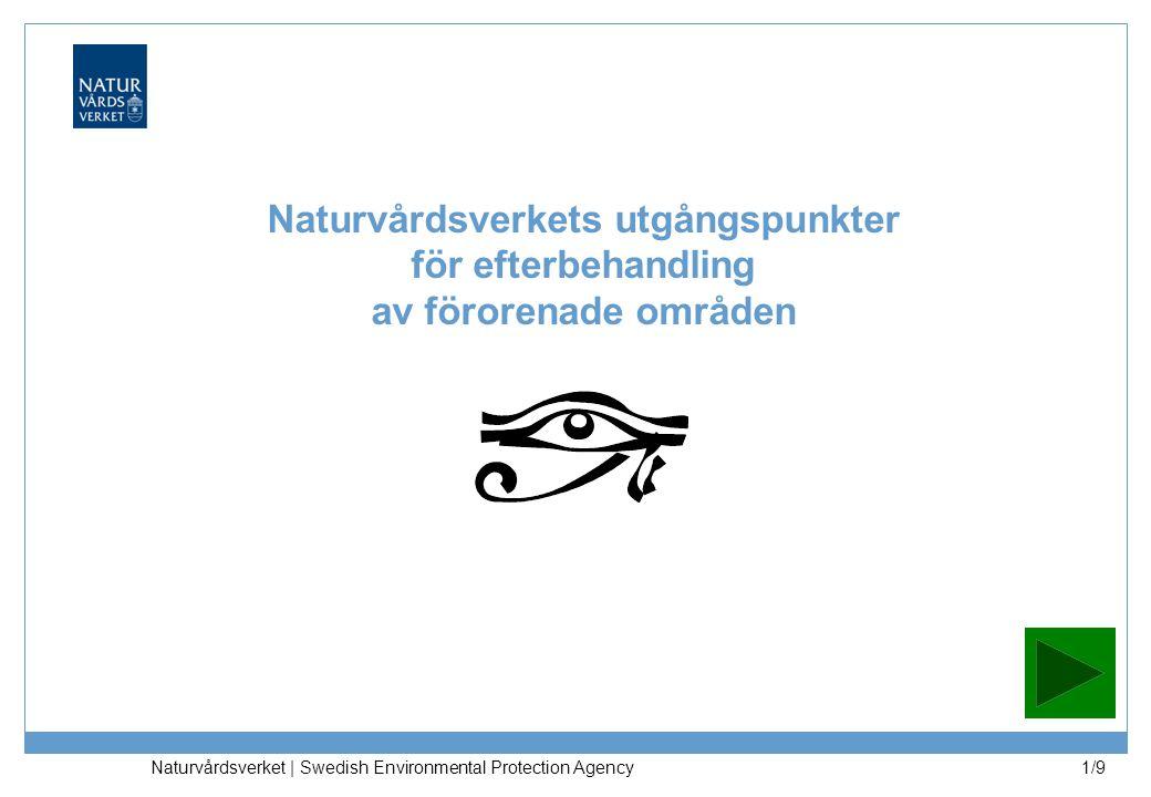Naturvårdsverket | Swedish Environmental Protection Agency 1/9 Naturvårdsverkets utgångspunkter för efterbehandling av förorenade områden