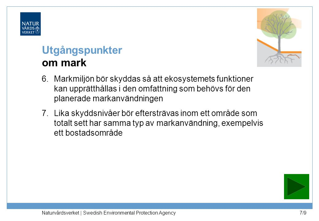 Naturvårdsverket | Swedish Environmental Protection Agency 8/9 Motiv till utgångspunkter om mark Främja en långsiktigt god hushållning med mark, vatten och andra resurser (uttrycks bl.a.