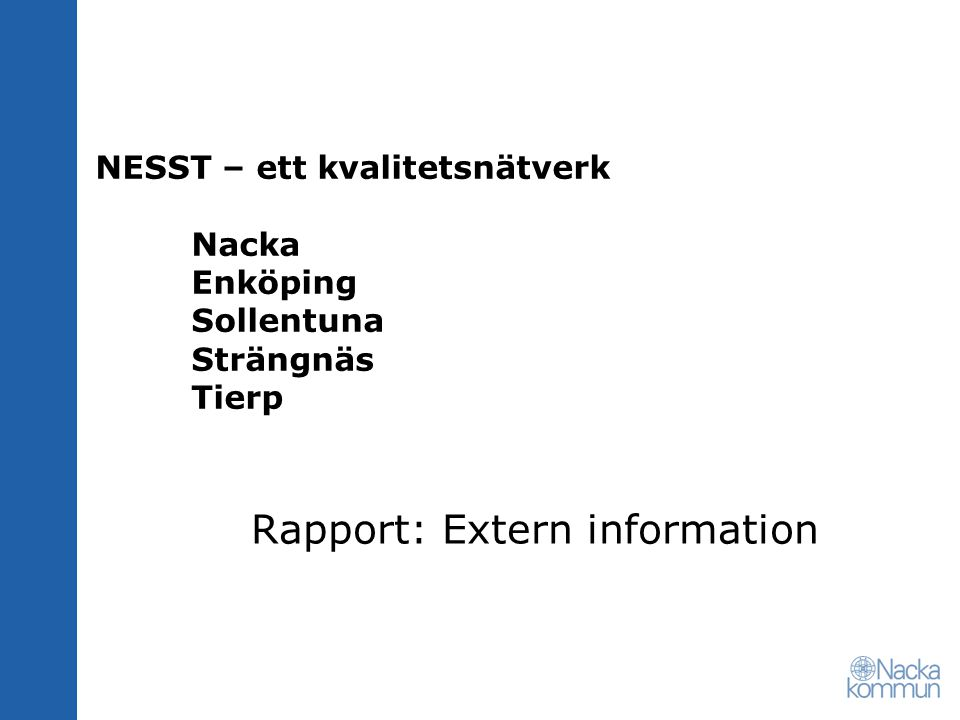 NESST – ett kvalitetsnätverk Nacka Enköping Sollentuna Strängnäs Tierp Rapport: Extern information