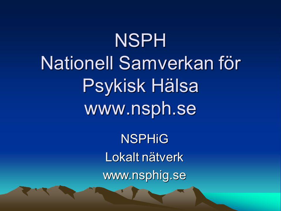 NSPH Nationell Samverkan för Psykisk Hälsa www.nsph.se NSPHiG Lokalt nätverk www.nsphig.se