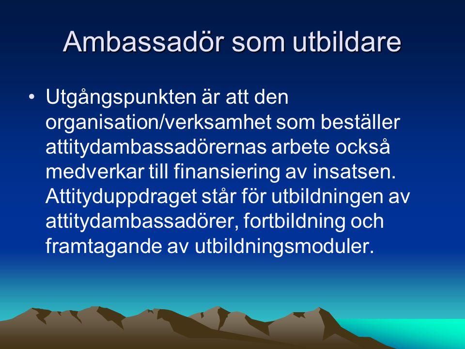 Ambassadör som utbildare Utgångspunkten är att den organisation/verksamhet som beställer attitydambassadörernas arbete också medverkar till finansiering av insatsen.