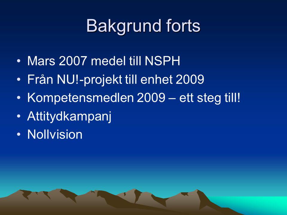 Bakgrund forts Mars 2007 medel till NSPH Från NU!-projekt till enhet 2009 Kompetensmedlen 2009 – ett steg till.