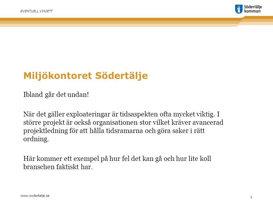 www.sodertalje.se 2 EVENTUELL VINJETT Det började med ett telefonsamtal… I oktober 2013 kontaktades MK av PEAB med anledning av de upptäckt att de schaktat bort ca 200 lass förorenade massor från en före detta industritomt i centrala Södertälje.