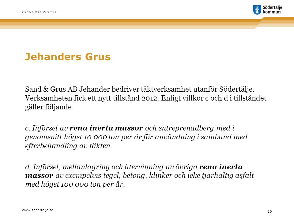 www.sodertalje.se 10 EVENTUELL VINJETT Jehanders Grus Sand & Grus AB Jehander bedriver täktverksamhet utanför Södertälje.