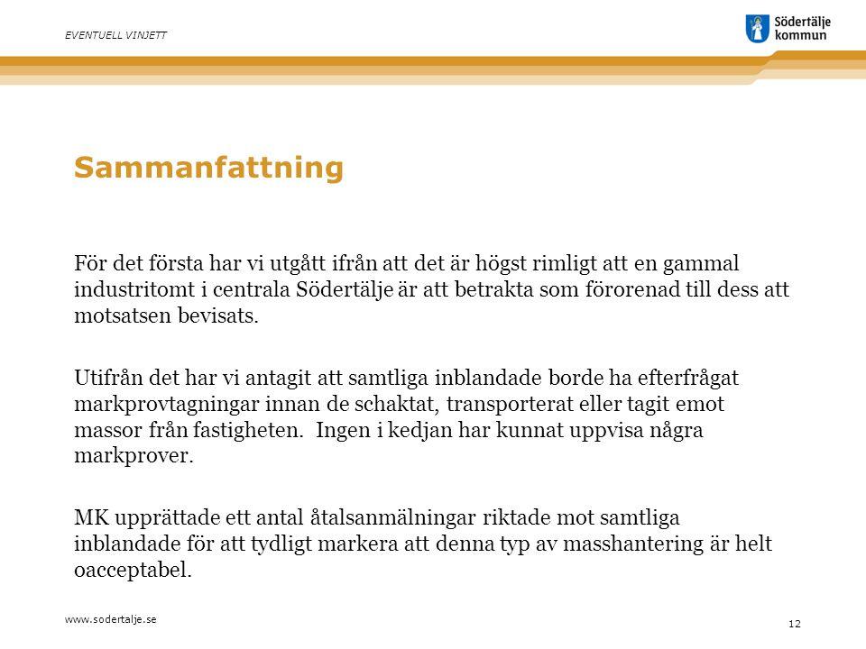 www.sodertalje.se 12 EVENTUELL VINJETT Sammanfattning För det första har vi utgått ifrån att det är högst rimligt att en gammal industritomt i centrala Södertälje är att betrakta som förorenad till dess att motsatsen bevisats.