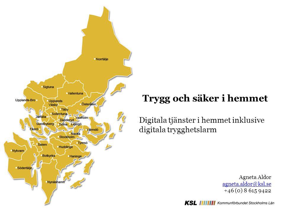 Trygg och säker i hemmet Digitala tjänster i hemmet inklusive digitala trygghetslarm Agneta Aldor agneta.aldor@ksl.se +46 (0) 8 615 9422