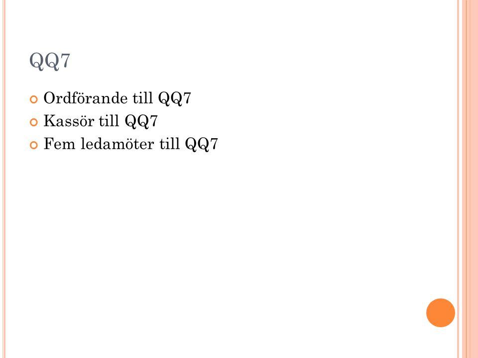 QQ7 Ordförande till QQ7 Kassör till QQ7 Fem ledamöter till QQ7