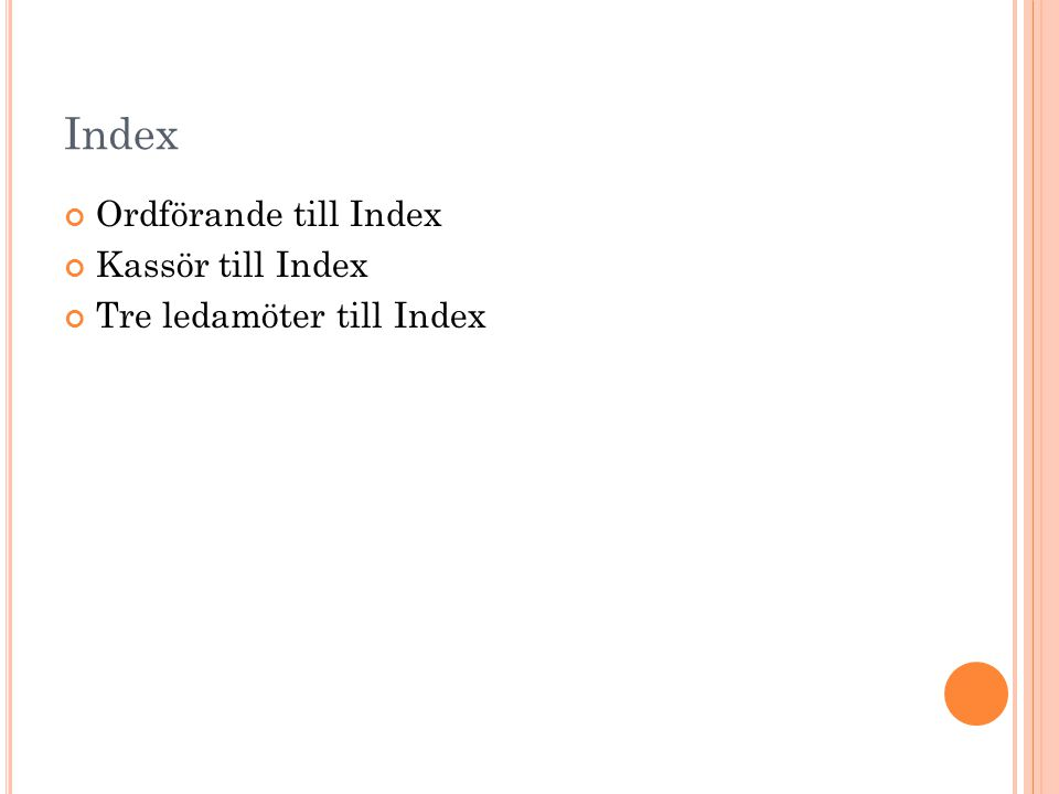 Index Ordförande till Index Kassör till Index Tre ledamöter till Index
