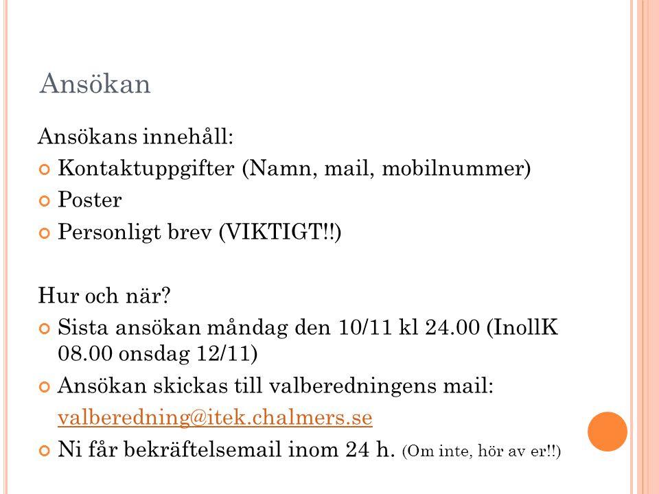 Ansökan Ansökans innehåll: Kontaktuppgifter (Namn, mail, mobilnummer) Poster Personligt brev (VIKTIGT!!) Hur och när? Sista ansökan måndag den 10/11 k
