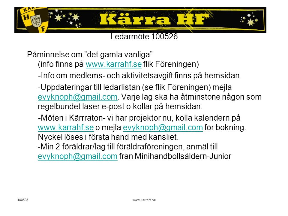"100525www.karrahf.se Ledarmöte 100526 Påminnelse om ""det gamla vanliga"" (info finns på www.karrahf.se flik Föreningen)www.karrahf.se -Info om medlems-"