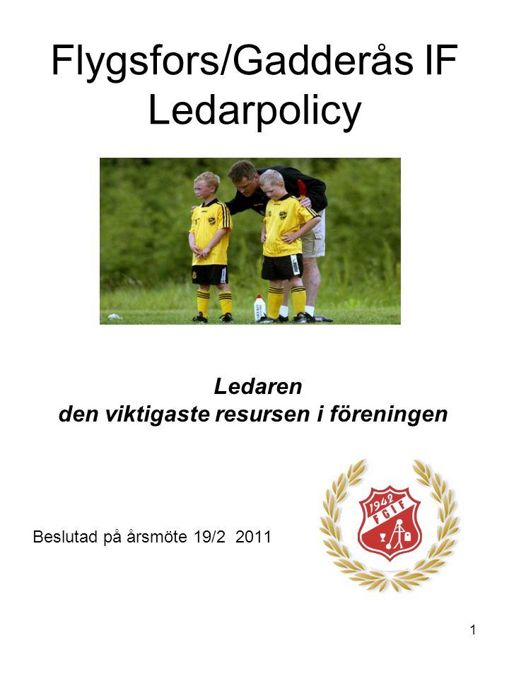 1 Flygsfors/Gadderås IF Ledarpolicy Ledaren den viktigaste resursen i föreningen Beslutad på årsmöte 19/2 2011