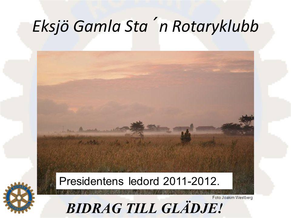 Eksjö Gamla Sta´n Rotaryklubb Bidrag till aktivt deltagande på klubbmöten för att glädja klubbkamrater och er själva.